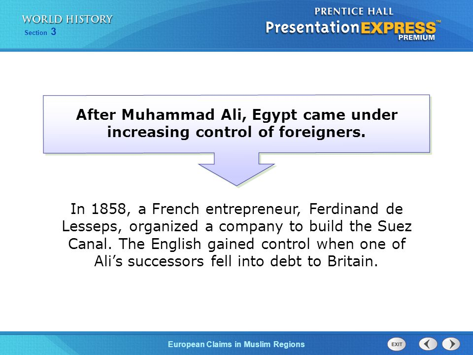 European Claims in Muslim Regions Section 3 After Muhammad Ali, Egypt came under increasing control of foreigners. In 1858, a French entrepreneur, Fer