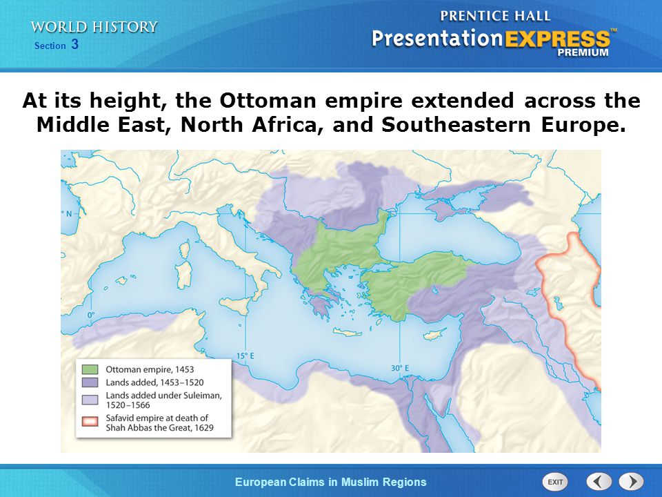 European Claims in Muslim Regions Section 3 At its height, the Ottoman empire extended across the Middle East, North Africa, and Southeastern Europe.