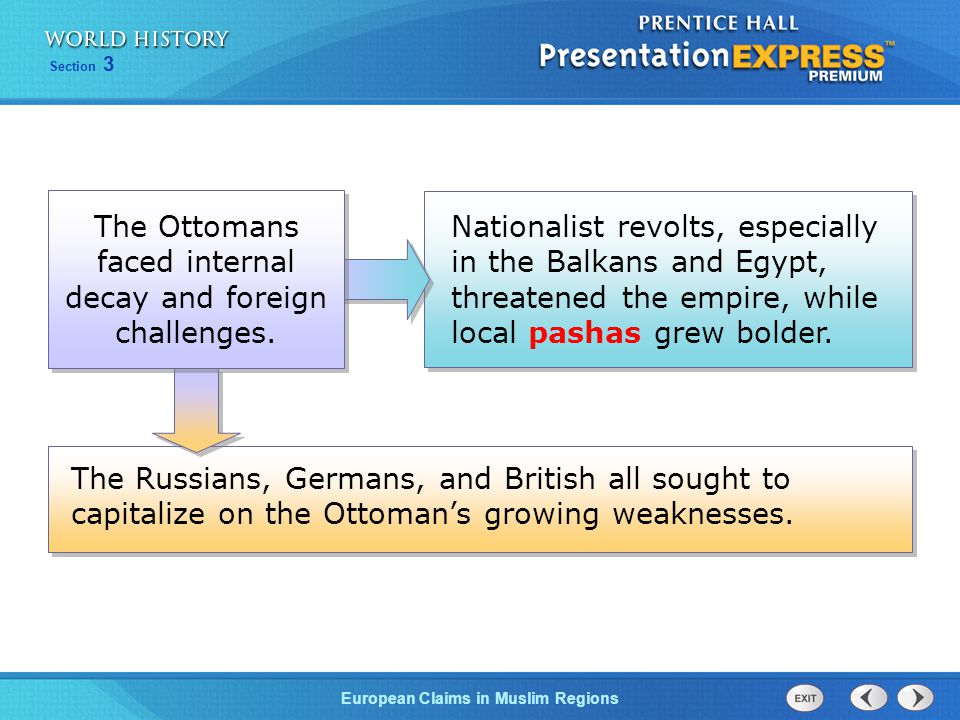 European Claims in Muslim Regions Section 3 Nationalist revolts, especially in the Balkans and Egypt, threatened the empire, while local pashas grew b