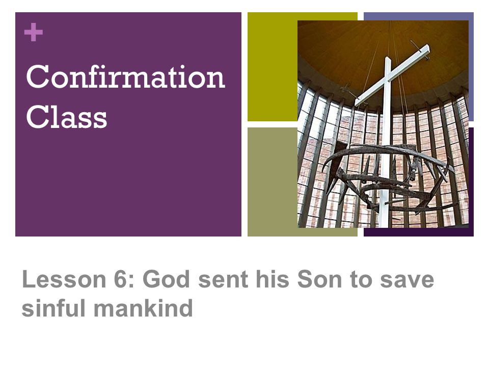 + Confirmation Class Lesson 6: God sent his Son to save sinful mankind