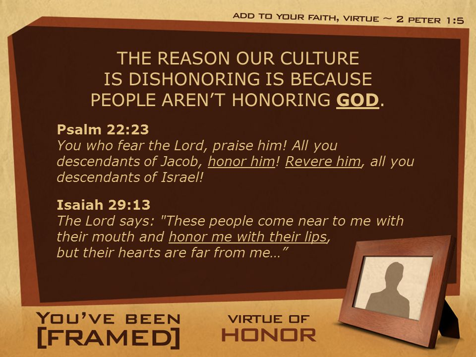 THE REASON OUR CULTURE IS DISHONORING IS BECAUSE PEOPLE AREN'T HONORING GOD.