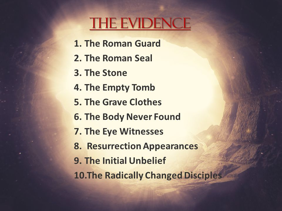 1.The Roman Guard 2.The Roman Seal 3.The Stone 4.The Empty Tomb 5.The Grave Clothes 6.The Body Never Found 7.The Eye Witnesses 8.