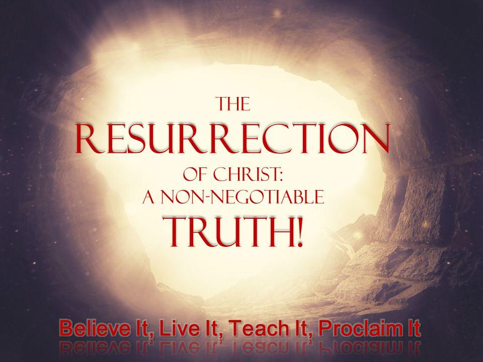TheResurrection Of Christ: A Non-NegotiableTruth!
