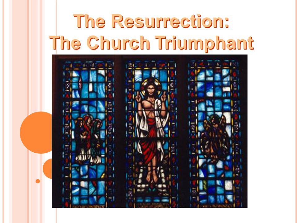 The Resurrection: The Church Triumphant