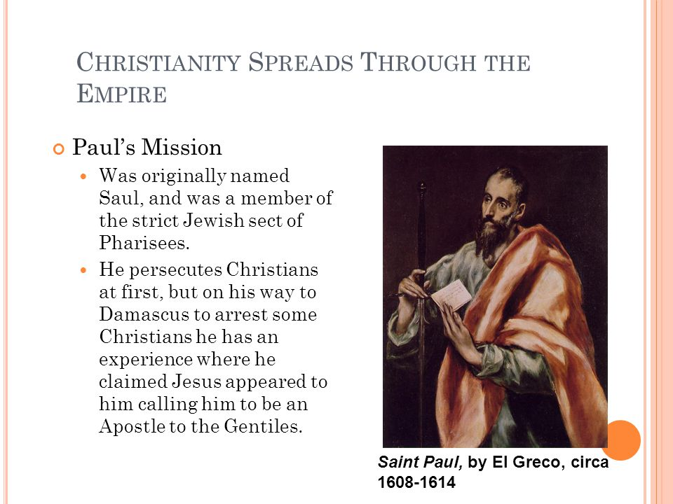 C HRISTIANITY S PREADS T HROUGH THE E MPIRE Paul's Mission Was originally named Saul, and was a member of the strict Jewish sect of Pharisees.