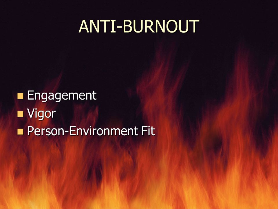 ANTI-BURNOUT Engagement Engagement Vigor Vigor Person-Environment Fit Person-Environment Fit