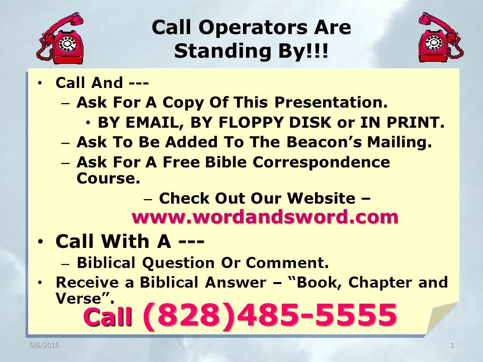 Call Operators Are Standing By!!. Call And --- – Ask For A Copy Of This Presentation.