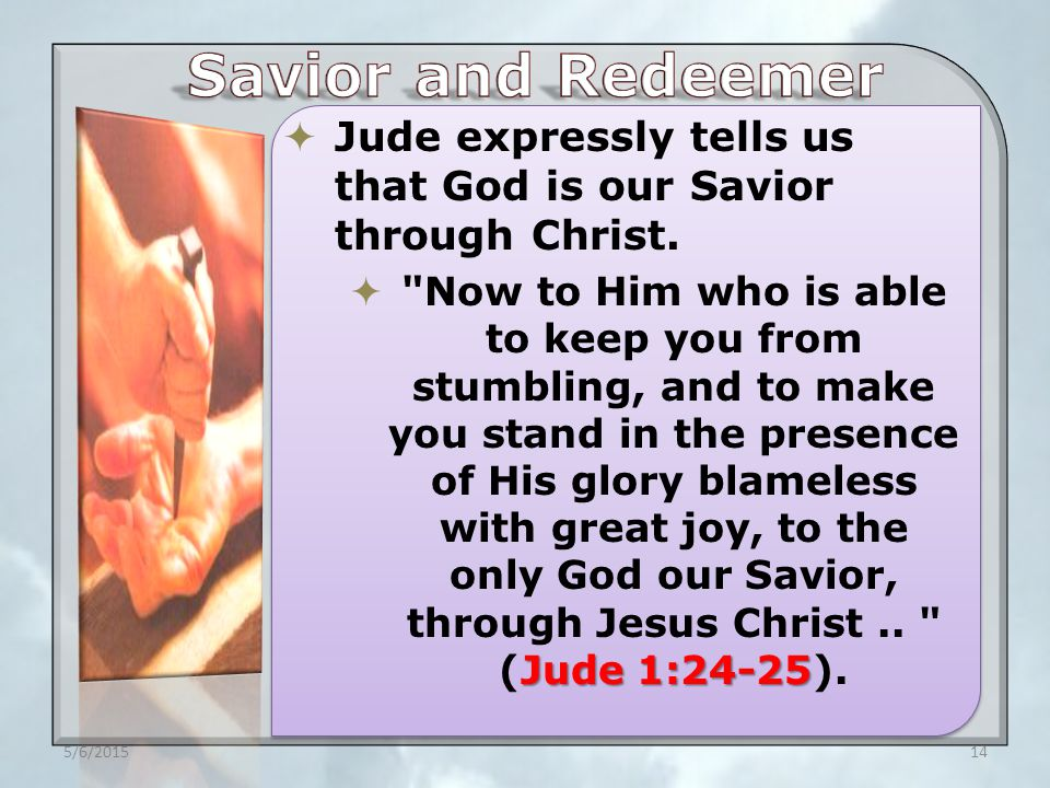  Jude expressly tells us that God is our Savior through Christ.