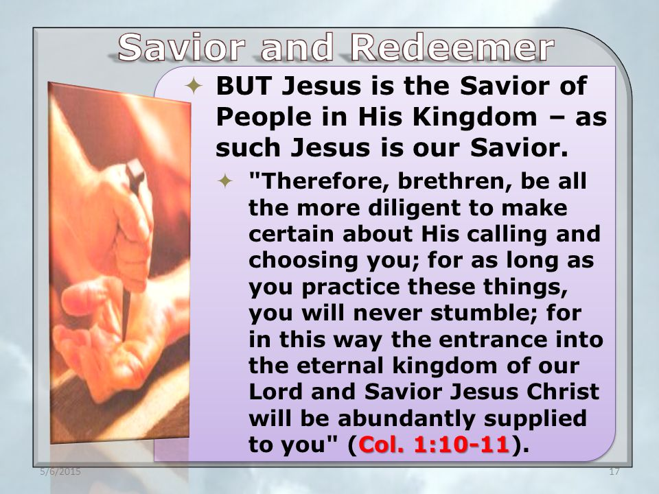  BUT Jesus is the Savior of People in His Kingdom – as such Jesus is our Savior.