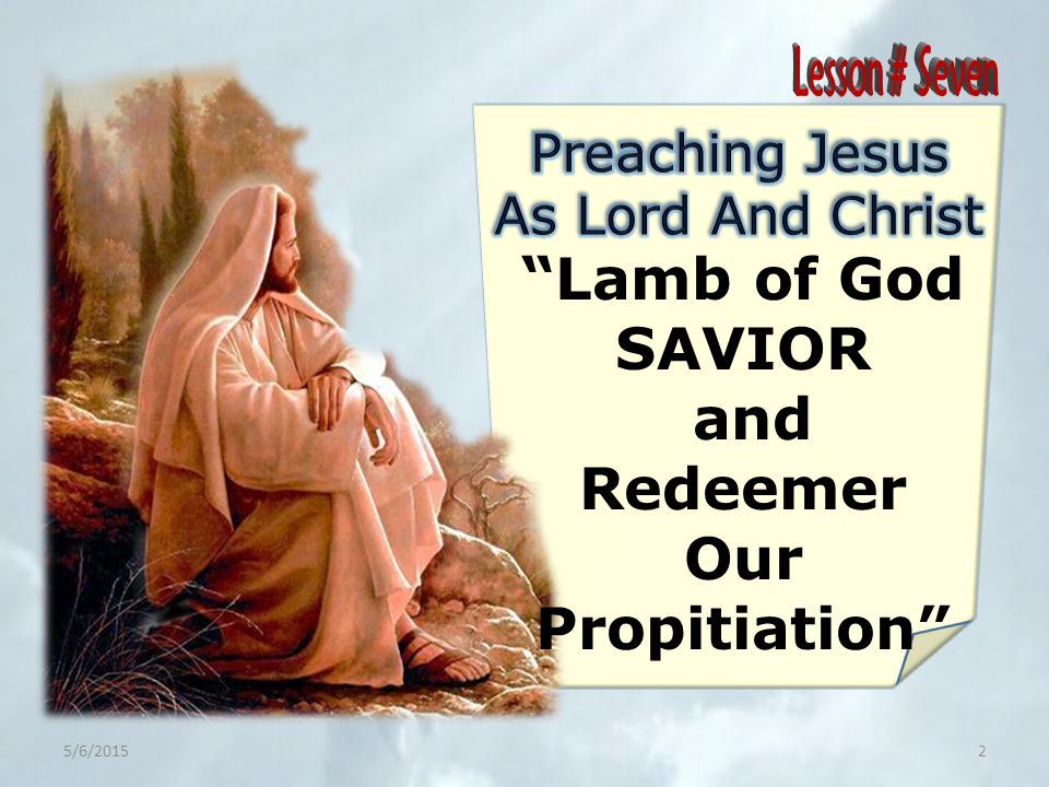 Lamb of God SAVIOR and Redeemer Our Propitiation 5/6/20152