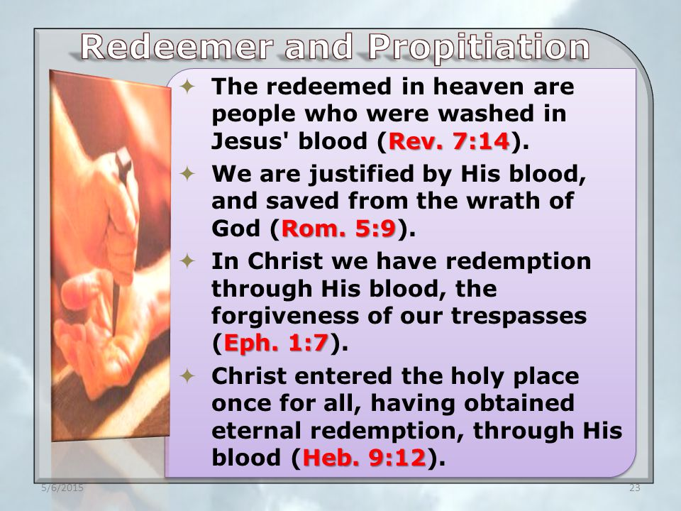 Rev. 7:14  The redeemed in heaven are people who were washed in Jesus blood (Rev.