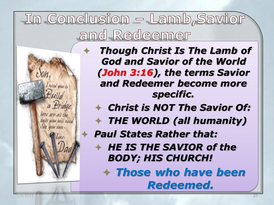  Though Christ Is The Lamb of God and Savior of the World (John 3:16), the terms Savior and Redeemer become more specific.