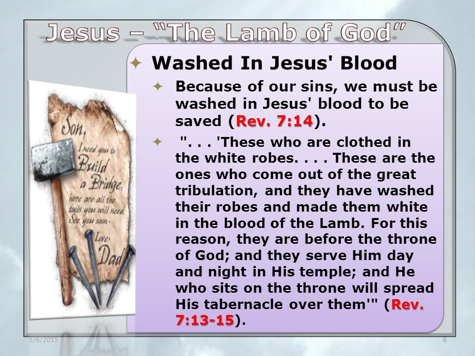  Washed In Jesus Blood  As a result of being washed in the Jesus blood, our names are written in the Lamb s book of life.