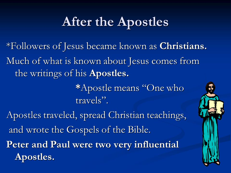 After the Apostles *Followers of Jesus became known as Christians.