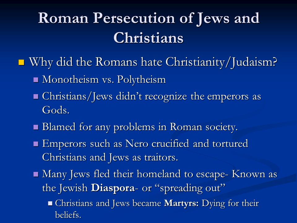 Roman Persecution of Jews and Christians Why did the Romans hate Christianity/Judaism? Why did the Romans hate Christianity/Judaism? Monotheism vs. Po