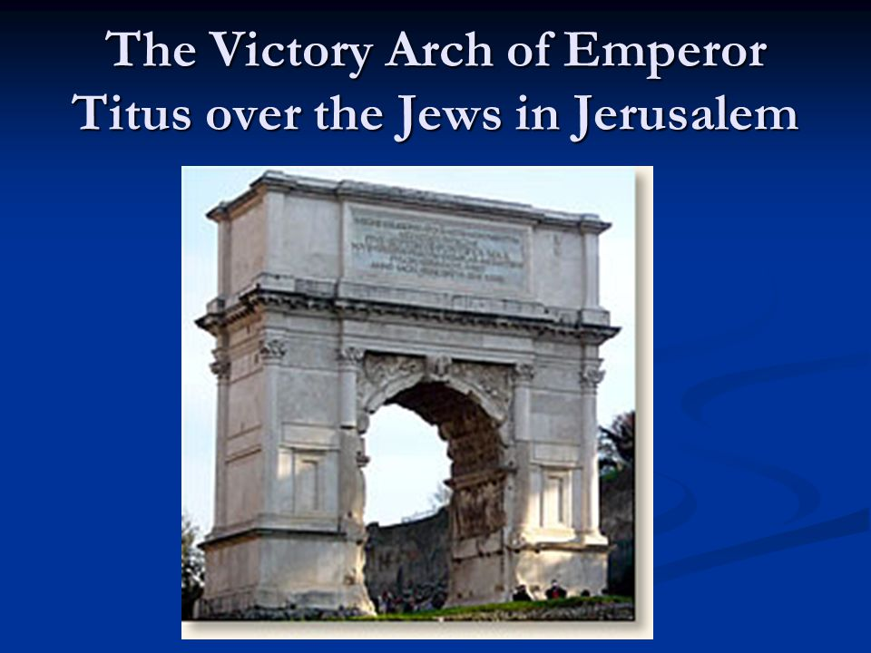 The Victory Arch of Emperor Titus over the Jews in Jerusalem