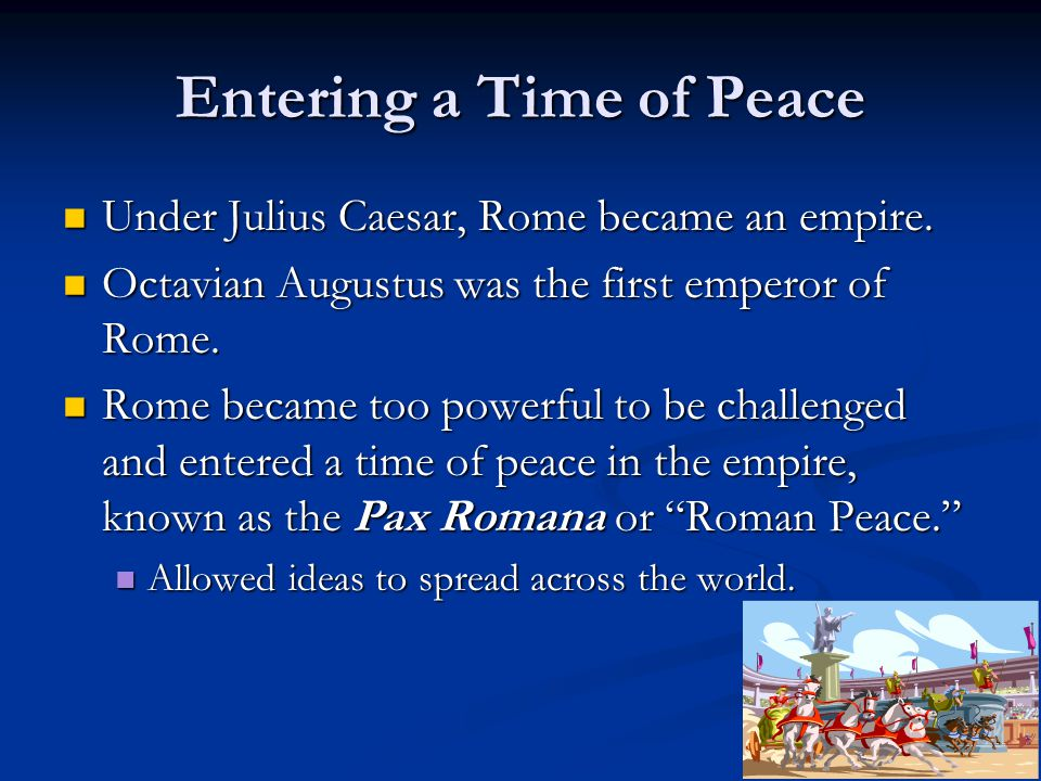 Entering a Time of Peace Under Julius Caesar, Rome became an empire.