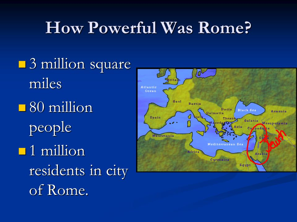 How Powerful Was Rome? 3 million square miles 3 million square miles 80 million people 80 million people 1 million residents in city of Rome. 1 millio