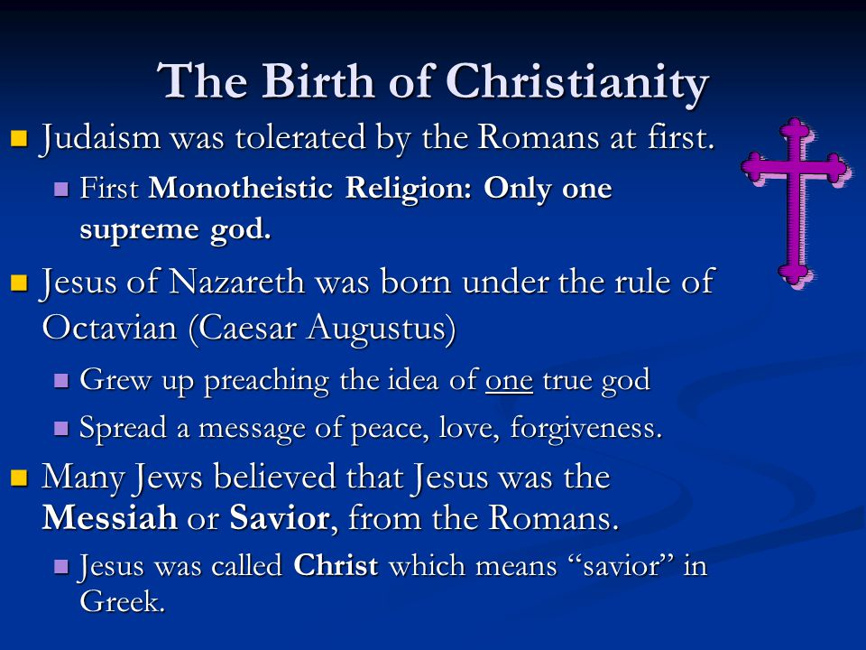 The Birth of Christianity Judaism was tolerated by the Romans at first.