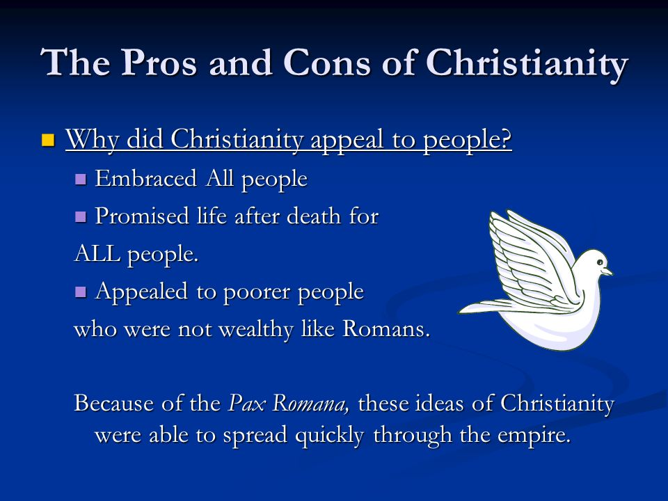 The Pros and Cons of Christianity Why did Christianity appeal to people.