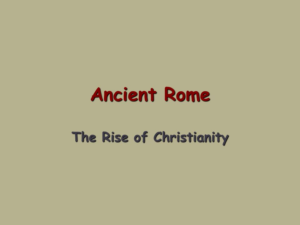 Ancient Rome The Rise of Christianity