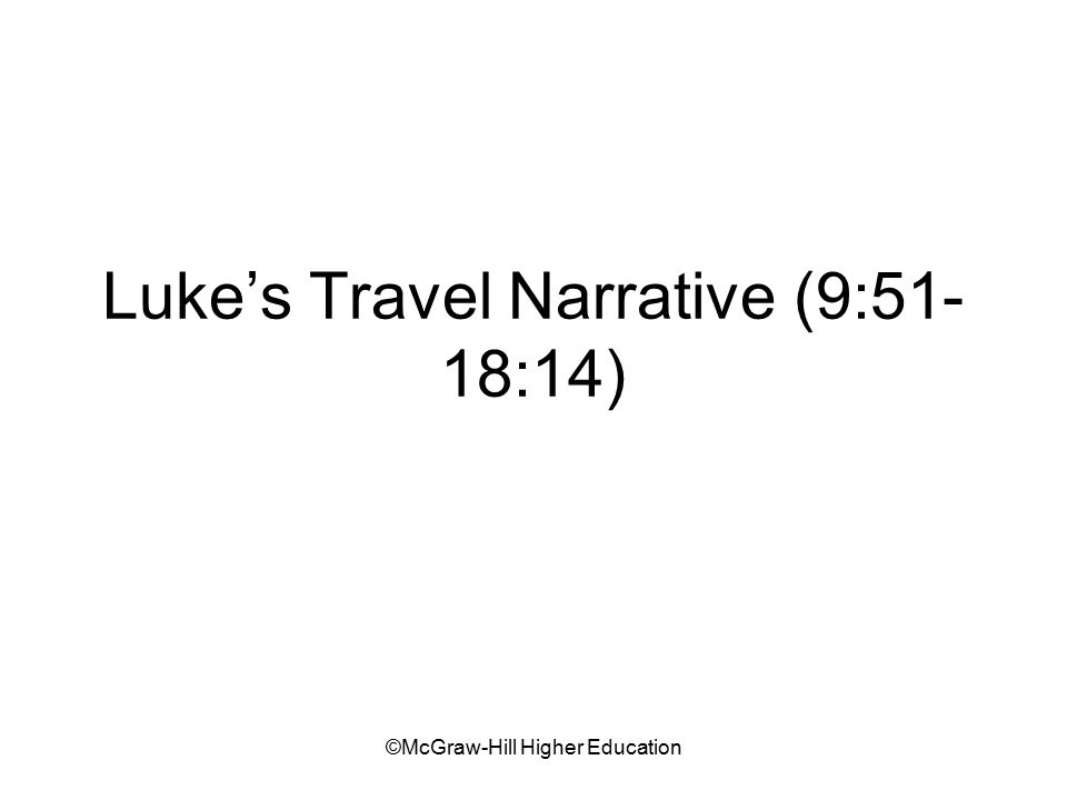 ©McGraw-Hill Higher Education Luke's Travel Narrative (9:51- 18:14)