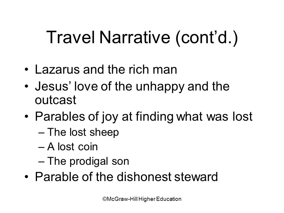 ©McGraw-Hill Higher Education Travel Narrative (cont'd.) Lazarus and the rich man Jesus' love of the unhappy and the outcast Parables of joy at findin
