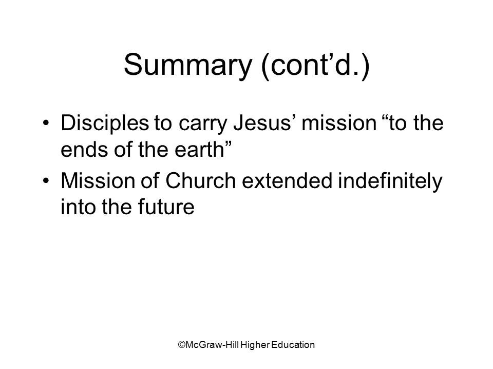 "©McGraw-Hill Higher Education Summary (cont'd.) Disciples to carry Jesus' mission ""to the ends of the earth"" Mission of Church extended indefinitely i"