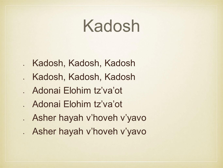 Kadosh Kadosh, Kadosh, Kadosh Adonai Elohim tz'va'ot Asher hayah v'hoveh v'yavo
