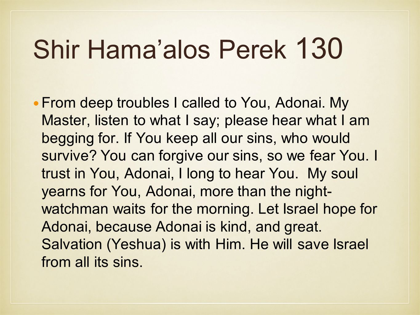 Shir Hama'alos Perek 130 From deep troubles I called to You, Adonai.