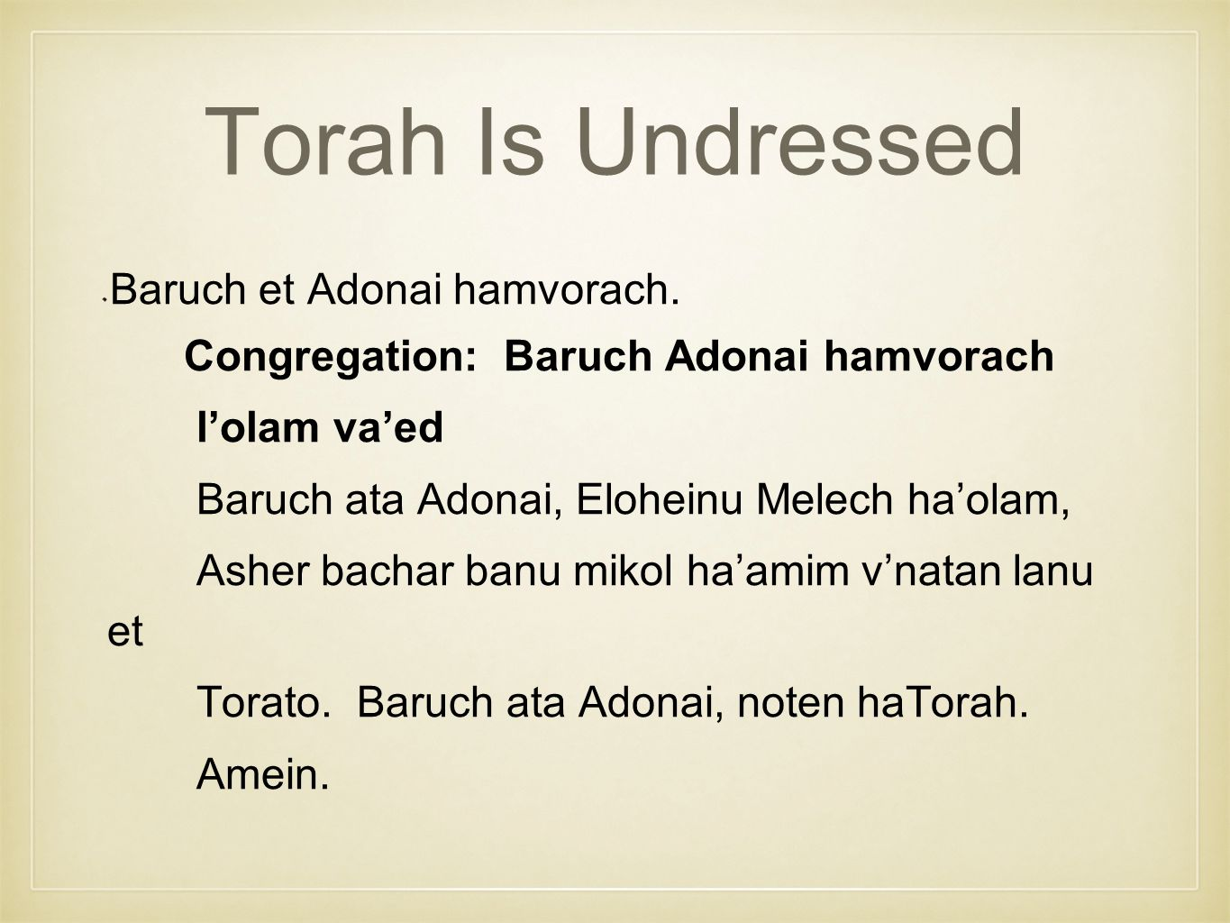 Torah Is Undressed Baruch et Adonai hamvorach.