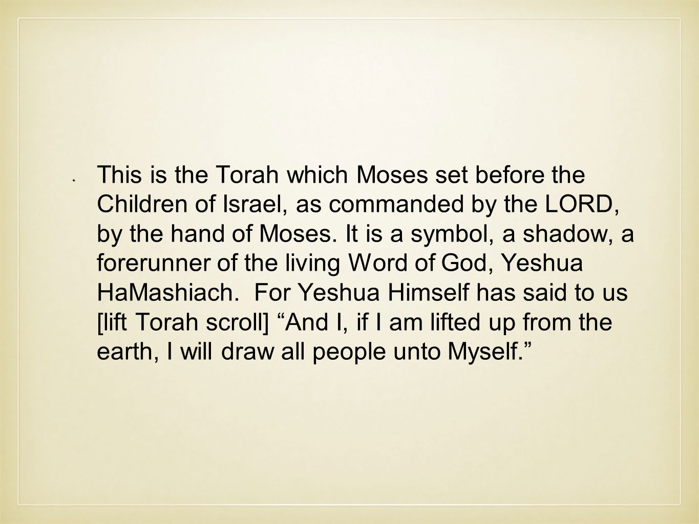This is the Torah which Moses set before the Children of Israel, as commanded by the LORD, by the hand of Moses.