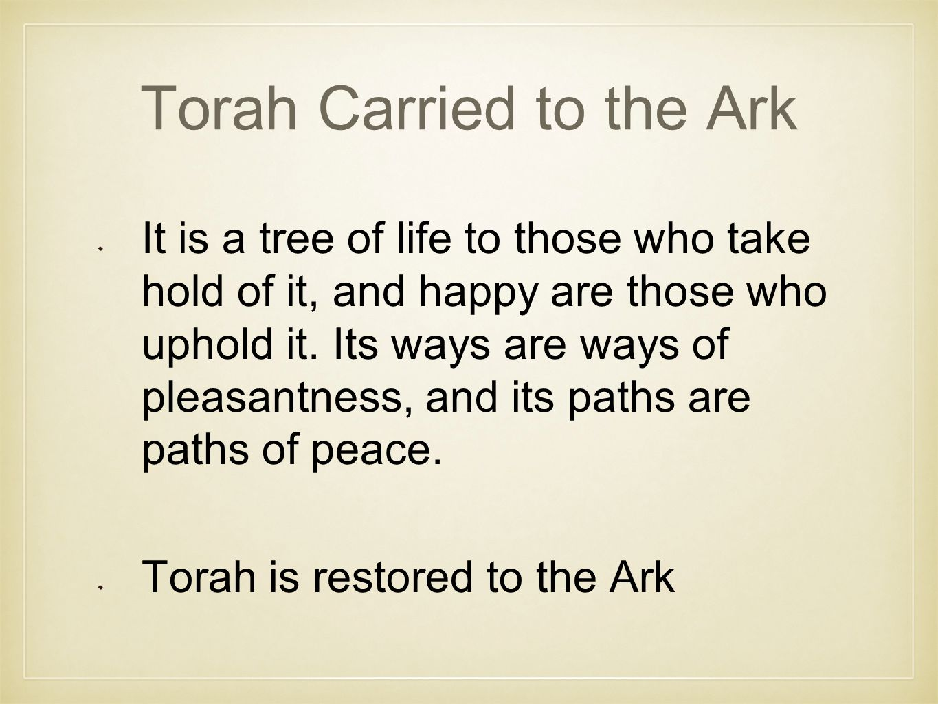 Torah Carried to the Ark It is a tree of life to those who take hold of it, and happy are those who uphold it.