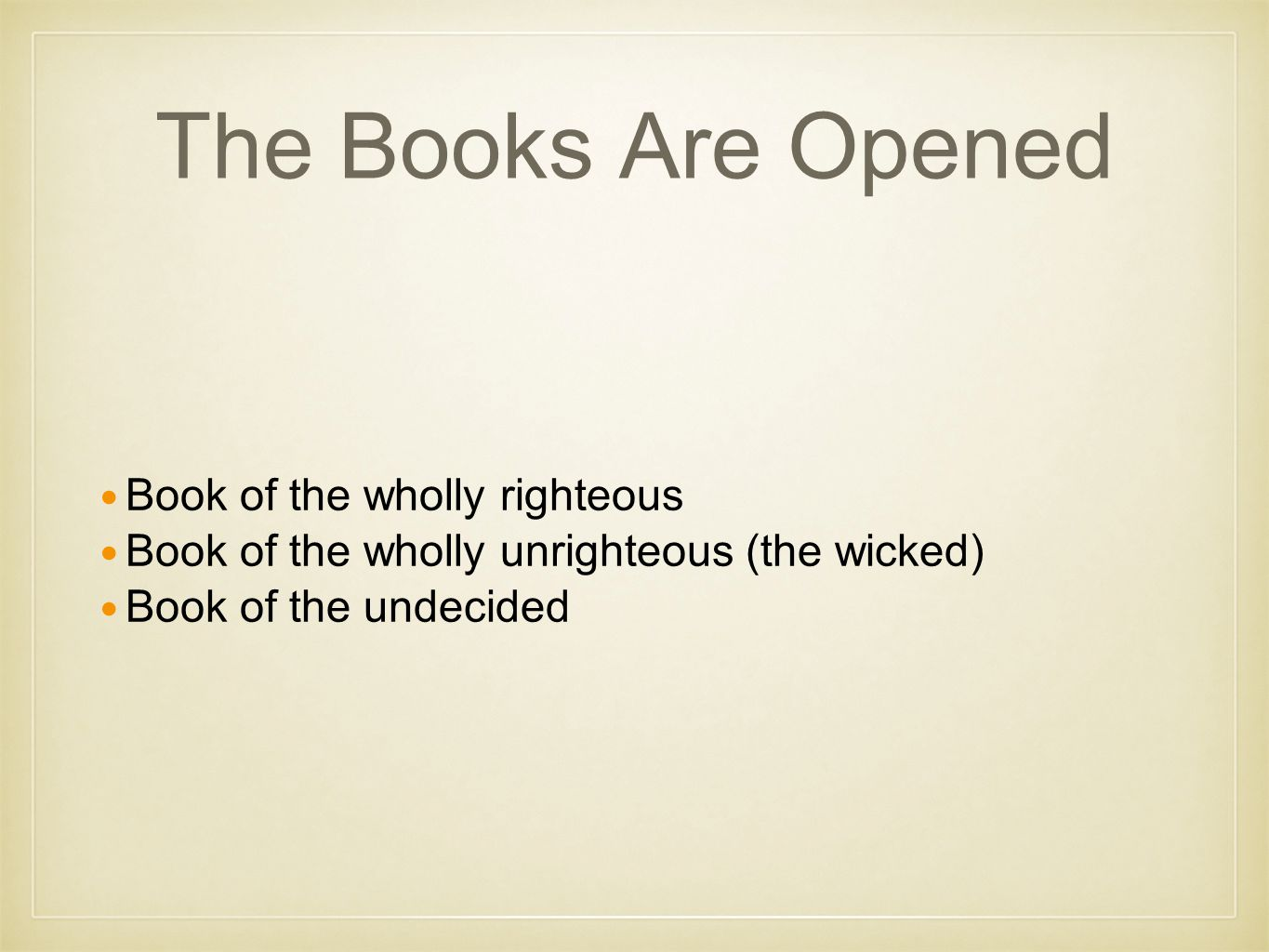 The Books Are Opened Book of the wholly righteous Book of the wholly unrighteous (the wicked) Book of the undecided
