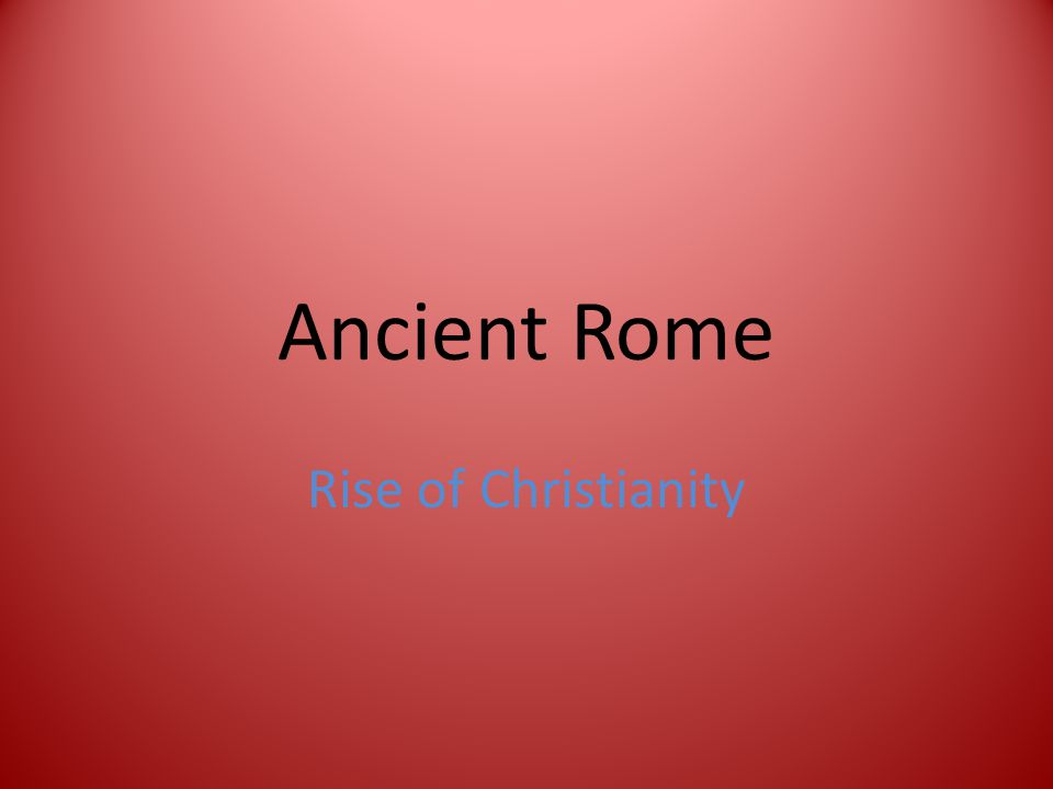 Ancient Rome Rise of Christianity
