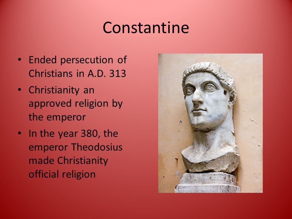 Constantine Ended persecution of Christians in A.D.