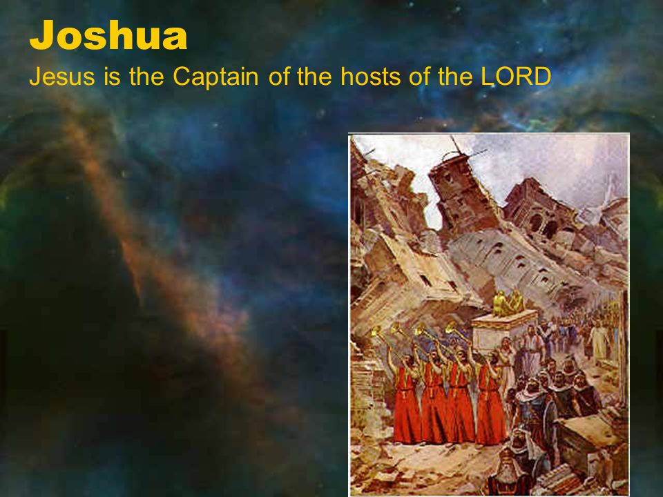 Joshua Jesus is the Captain of the hosts of the LORD