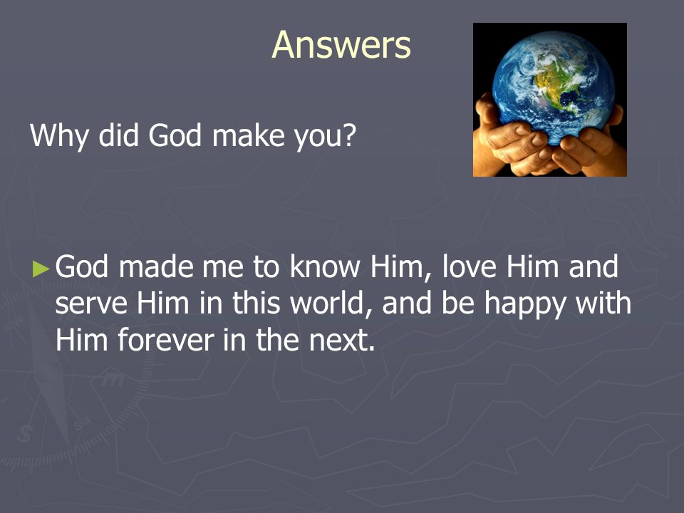 Answers Why did God make you.