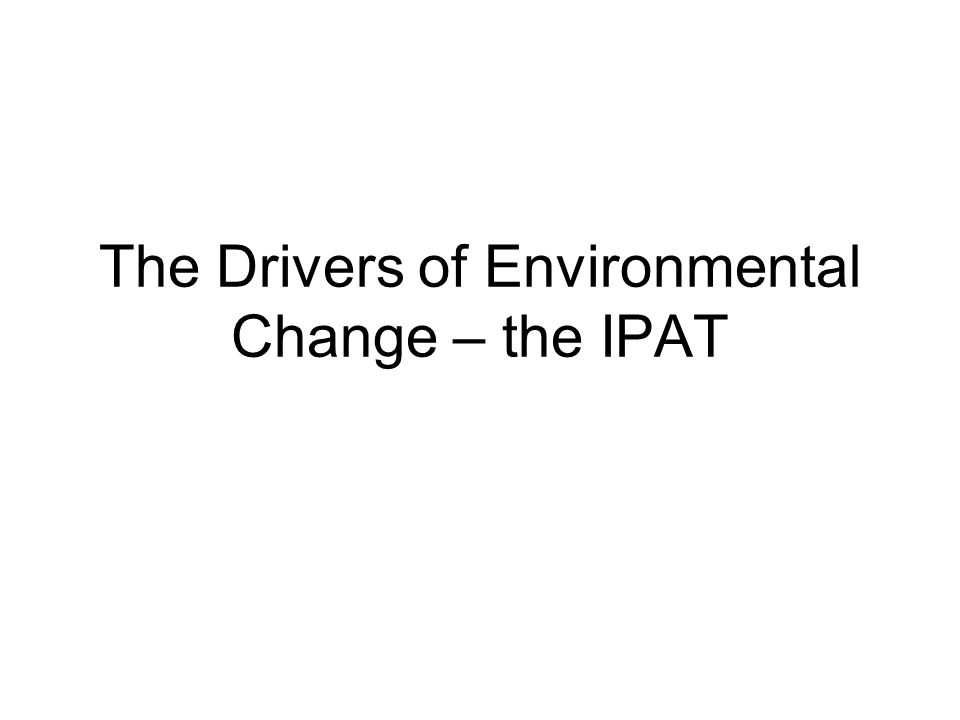 Origins of the idea Does population growth, economic affluence (or poverty) or technology drive environmental change.