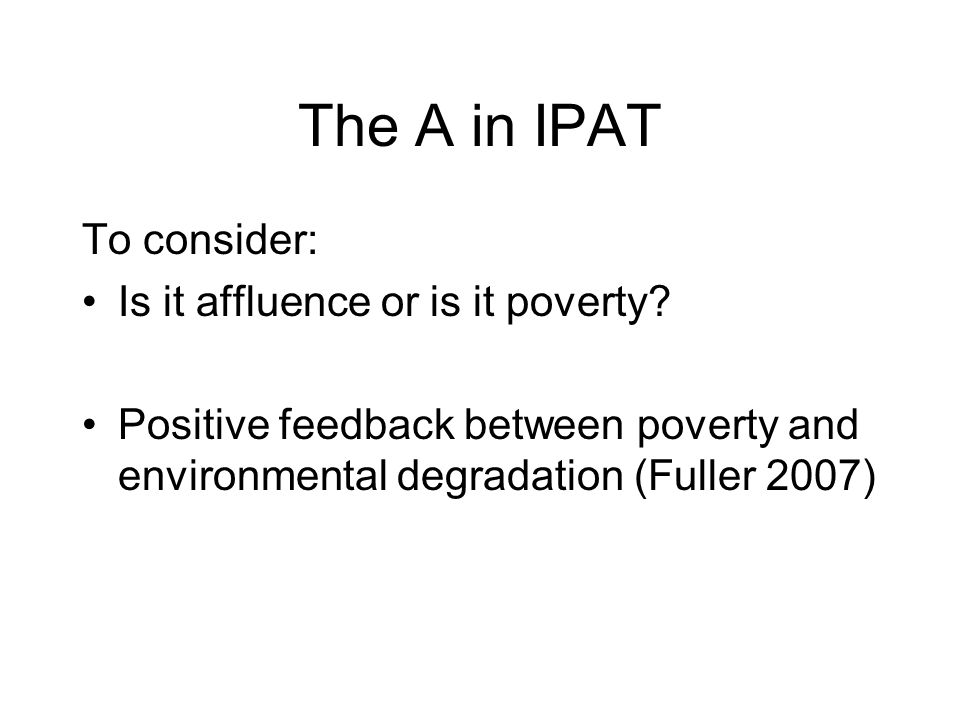 The A in IPAT To consider: Is it affluence or is it poverty.