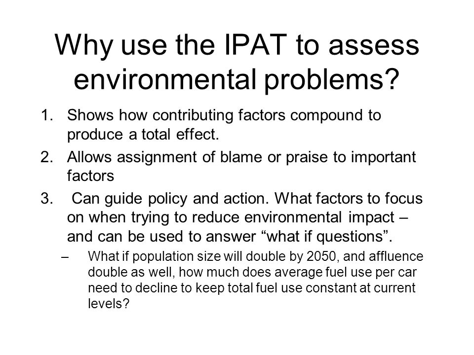 Why use the IPAT to assess environmental problems.