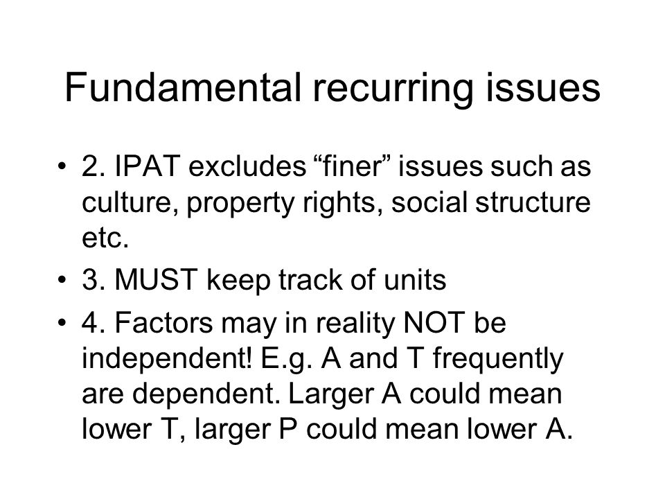 The T in IPAT Recall; I = P * A * T Very difficult to measure and thus becomes a residual term How defined.