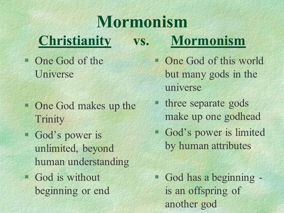 Mormonism Christianity vs. Mormonism §One God of the Universe §One God makes up the Trinity §God's power is unlimited, beyond human understanding §God