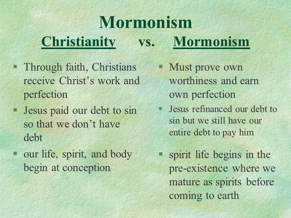Mormonism Christianity vs. Mormonism §Through faith, Christians receive Christ's work and perfection §Jesus paid our debt to sin so that we don't have