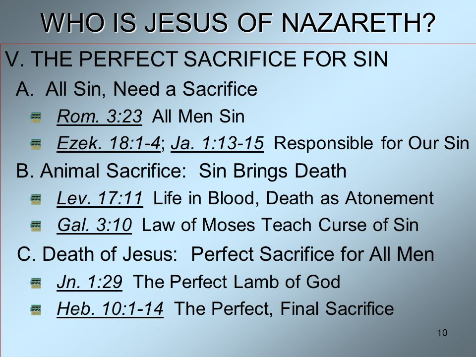 10 WHO IS JESUS OF NAZARETH. V. THE PERFECT SACRIFICE FOR SIN A.