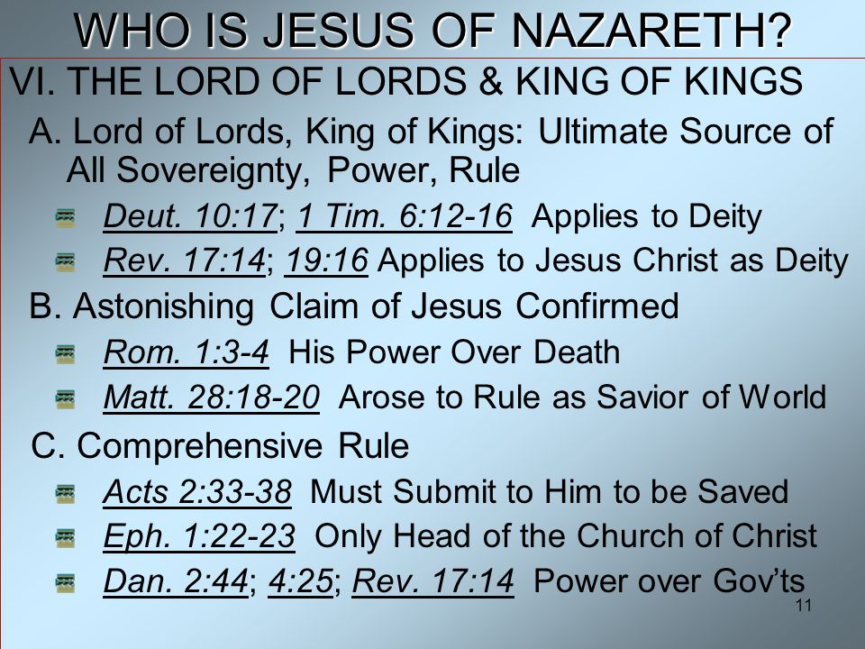 11 WHO IS JESUS OF NAZARETH. VI. THE LORD OF LORDS & KING OF KINGS A.