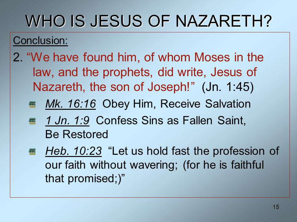 15 WHO IS JESUS OF NAZARETH. Conclusion: 2.