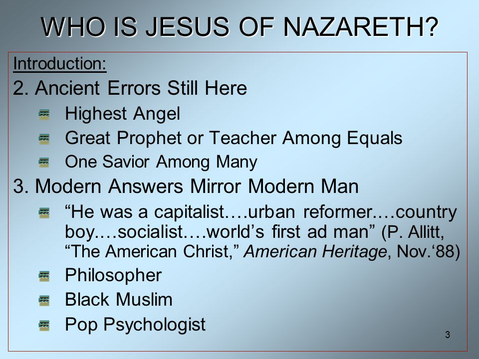 3 WHO IS JESUS OF NAZARETH. Introduction: 2.