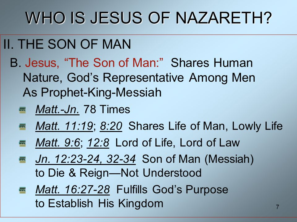 7 WHO IS JESUS OF NAZARETH. II. THE SON OF MAN B.