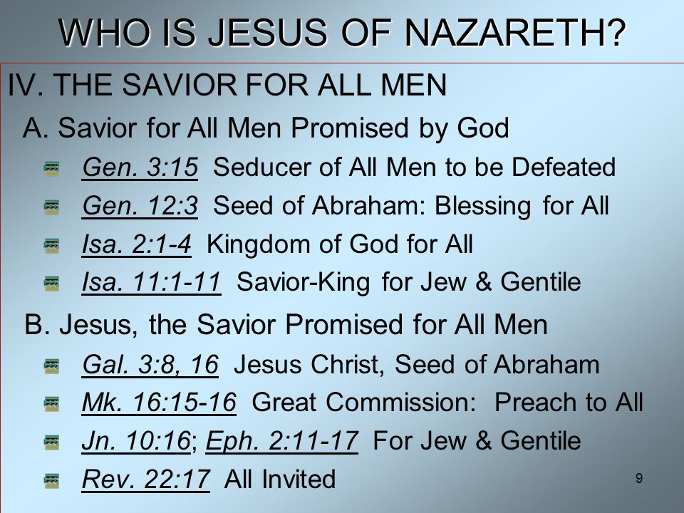 9 WHO IS JESUS OF NAZARETH. IV. THE SAVIOR FOR ALL MEN A.